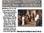 we must conduct ourselves in an orderly manner before the world4