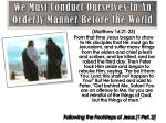 we must conduct ourselves in an orderly manner before the world5