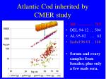 atlantic cod inherited by cmer study