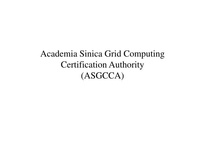 academia sinica grid computing certification authority asgcca n.