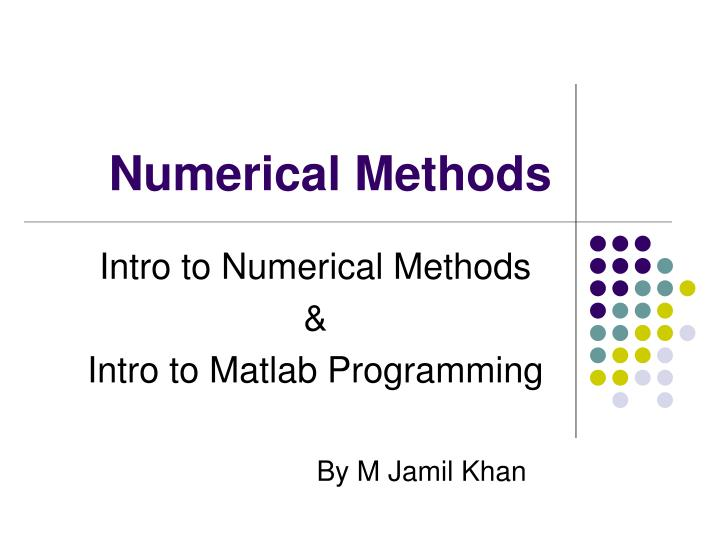 an introduction to programming and numerical An introduction to programming and numerical methods in matlab sr otto and jp denier sr otto, bsc, phd the r & a st andrews fife ky16 9jd scotland jp denier, bsc (hons), phd school of mathematical sciences the university of adelaide south australia 5005 australia.