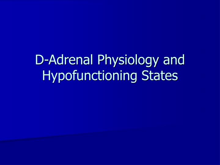 d adrenal physiology and hypofunctioning states n.
