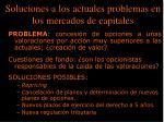 soluciones a los actuales problemas en los mercados de capitales