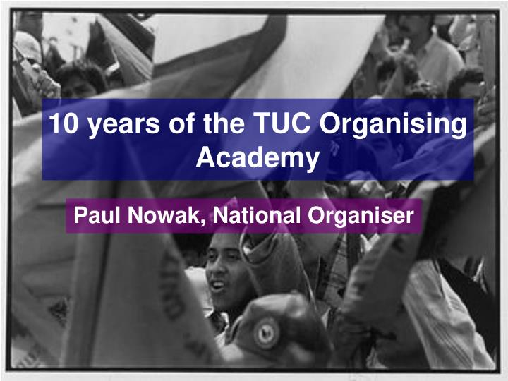 10 years of the tuc organising academy n.