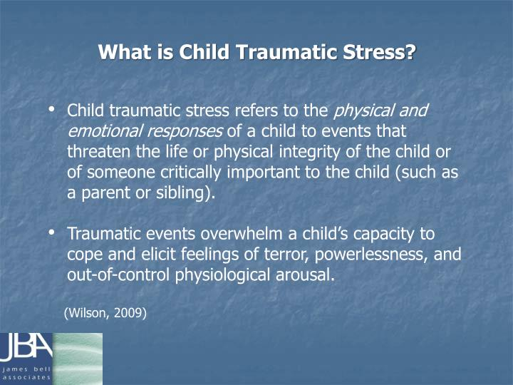 What is Child Traumatic Stress?