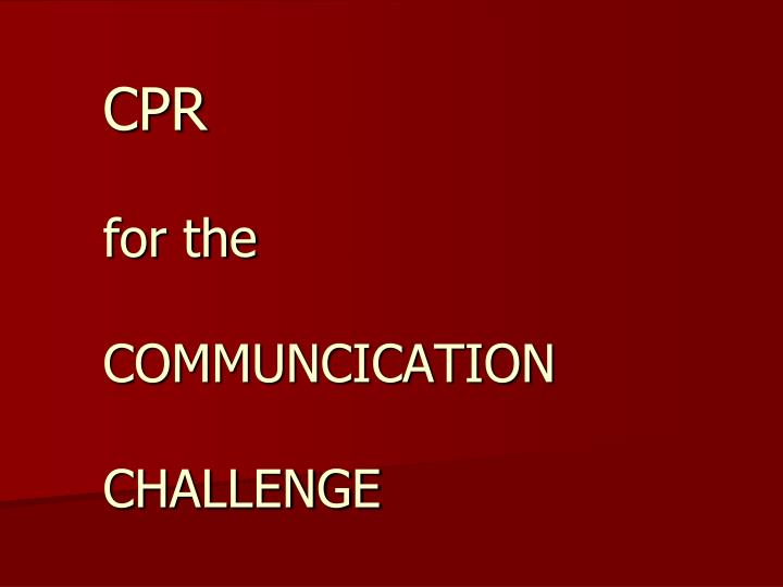 cpr for the communcication challenge n.
