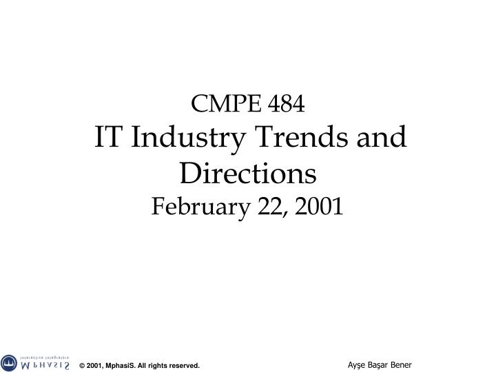 cmpe 484 it industry trends and directions february 22 2001 n.