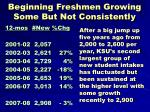 beginning freshmen growing some but not consistently