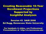 creating reasonable 10 year enrollment projections supported by insightful analyses