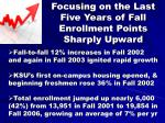 focusing on the last five years of fall enrollment points sharply upward