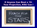 if anyone can beat a 10 year projection ksu can