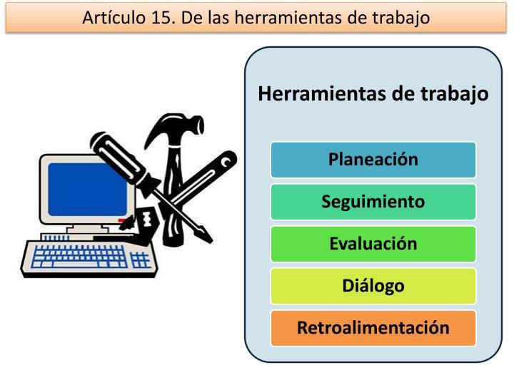 Artículo 15. De las herramientas de trabajo