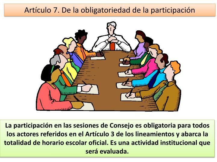 Artículo 7. De la obligatoriedad de la participación