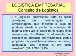 log stica empresarial conceito de log stica