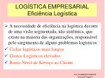 log stica empresarial efici ncia log stica