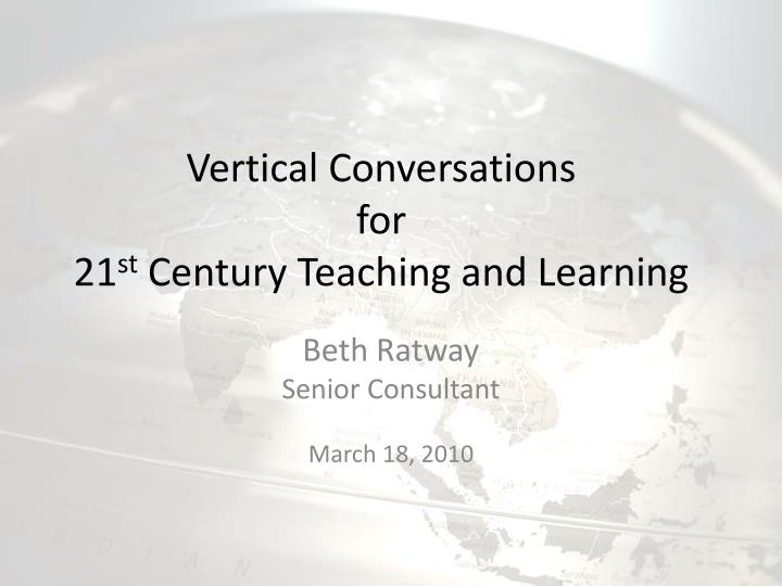 vertical conversations for 21 st century teaching and learning n.