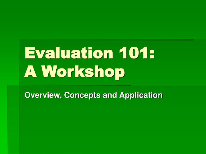 evaluation 101 a workshop n.