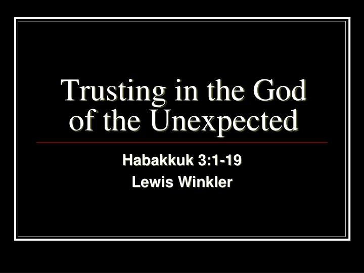 trusting in the god of the unexpected n.