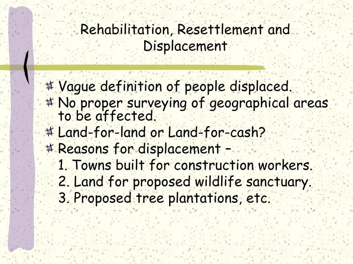 resettlement and rehabilitation This working paper looks at the new land acquisition rehabilitation and  resettlement (larr) bill, 2011 and explores key issues within the text of the bill  and.