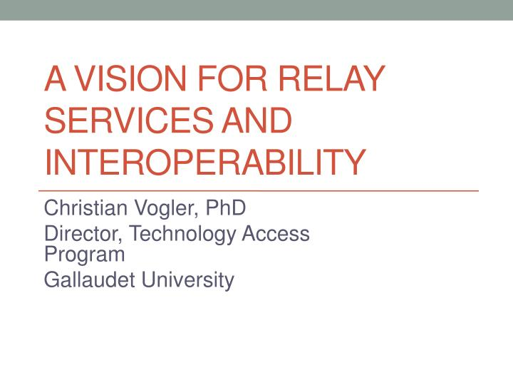 a vision for relay services and interoperability n.