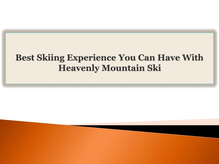 best skiing experience you can have with heavenly mountain ski n.