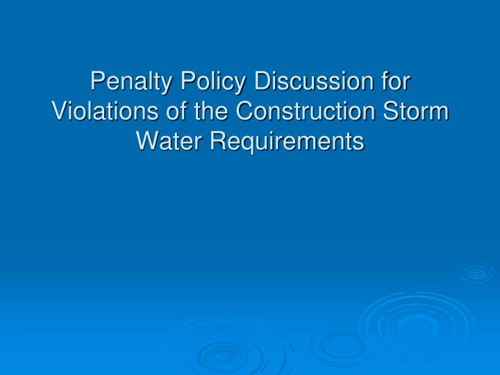 penalty policy discussion for violations of the construction storm water requirements n.