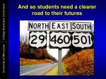 and so students need a clearer road to their futures