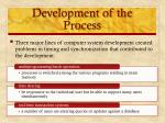 development of the process