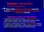 tubular reabsorbtion reversed absorbtion