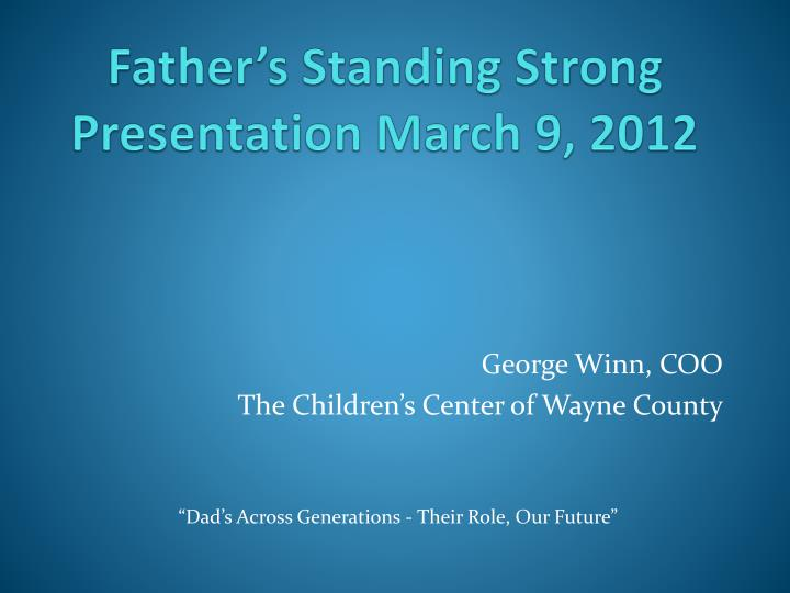 father s standing strong presentation march 9 2012 n.