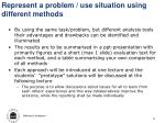 represent a problem use situation using different methods