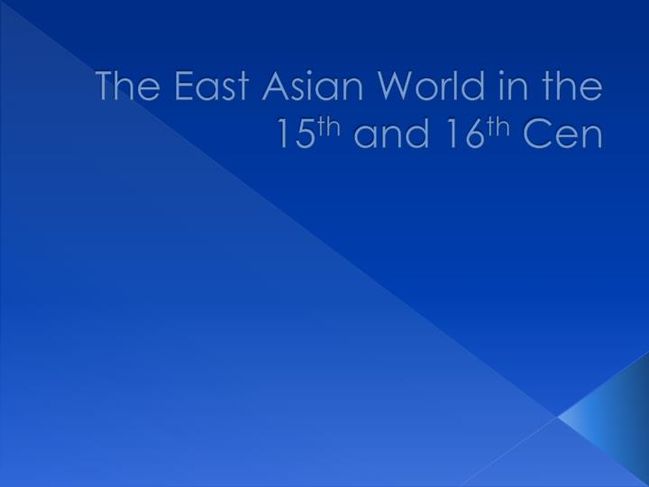the east asian world in the 15 th and 16 th cen n.