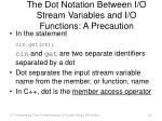 the dot notation between i o stream variables and i o functions a precaution