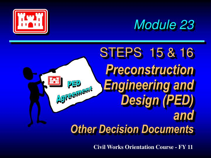 module 23 steps 15 16 preconstruction engineering and design ped and other decision documents n.