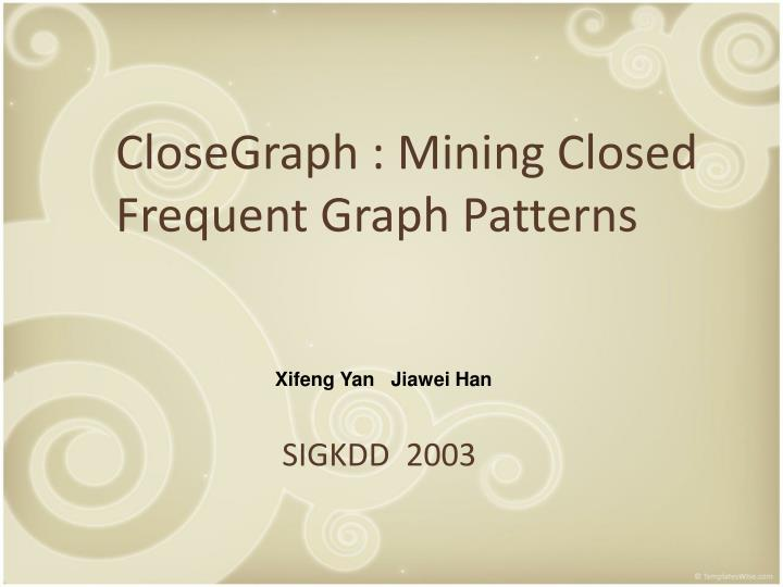closegraph mining closed frequent graph patterns n.