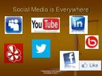 social media is everywhere