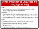 better integration of linguistics into language learning