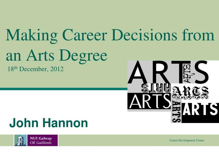 making career decisions from an arts degree 18 th december 2012 n.