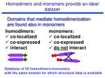 homodimers and monomers provide an ideal dataset