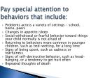 pay special attention to behaviors that include