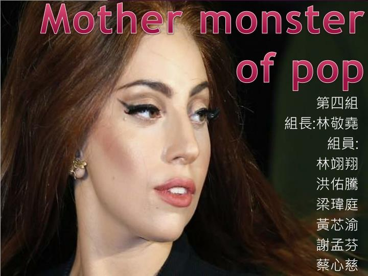 mother monster of pop n.