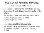 two control facilities in prolog call g and fail