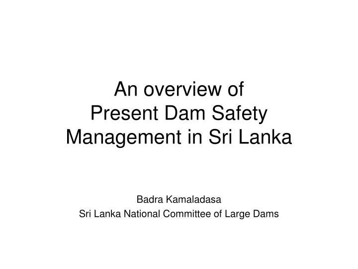 an overview of present dam safety management in sri lanka n.
