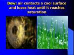dew air contacts a cool surface and loses heat until it reaches saturation