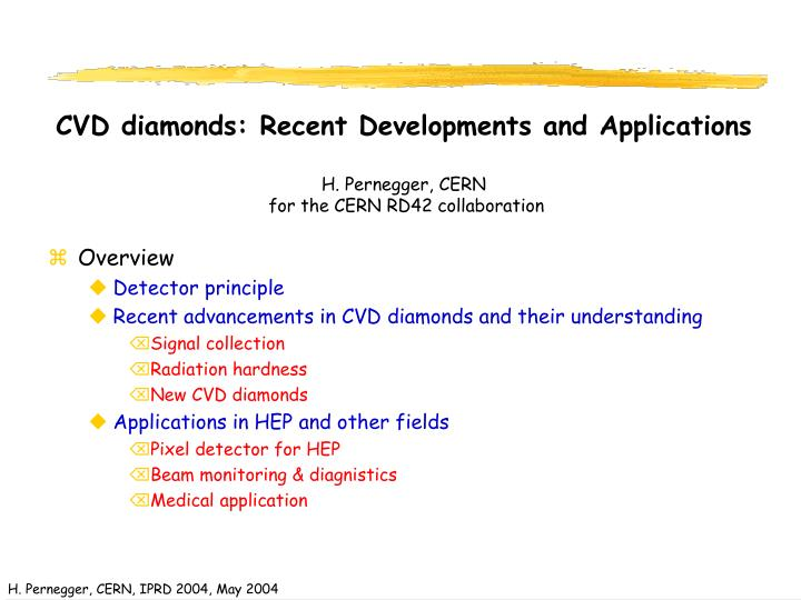 cvd diamonds recent developments and applications h pernegger cern for the cern rd42 collaboration n.