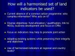 how will a harmonised set of land indicators be used