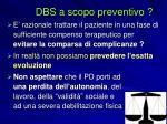 dbs a scopo preventivo