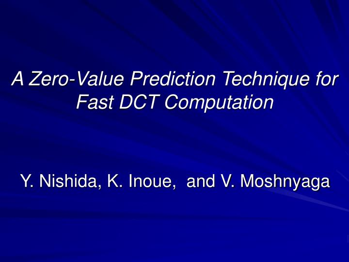 a zero value prediction technique for fast dct computation n.