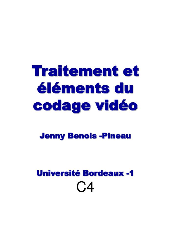 traitement et l ments du codage vid o jenny benois pineau universit bordeaux 1 c4 n.