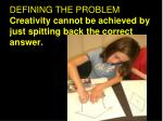 defining the problem creativity cannot be achieved by just spitting back the correct answer
